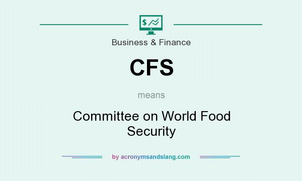 What does CFS mean? It stands for Committee on World Food Security