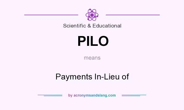 What does PILO mean? It stands for Payments In-Lieu of