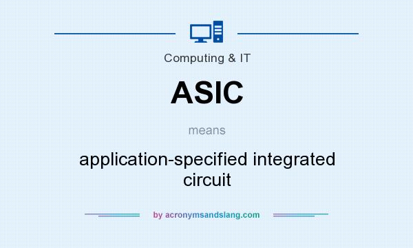 What does ASIC mean? It stands for application-specified integrated circuit