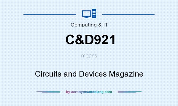What does C&D921 mean? It stands for Circuits and Devices Magazine