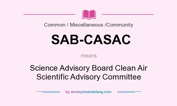 What does SAB-CASAC mean? It stands for Science Advisory Board Clean Air Scientific Advisory Committee
