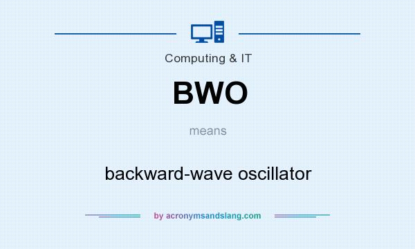 What does BWO mean? It stands for backward-wave oscillator