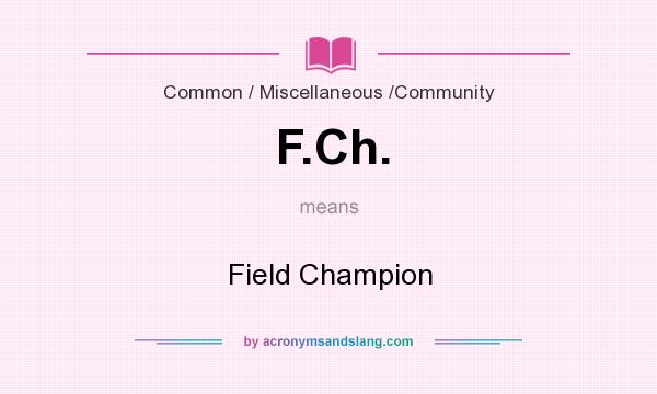 What does F.Ch. mean? It stands for Field Champion
