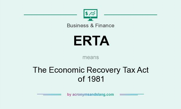 What does ERTA mean? It stands for The Economic Recovery Tax Act of 1981