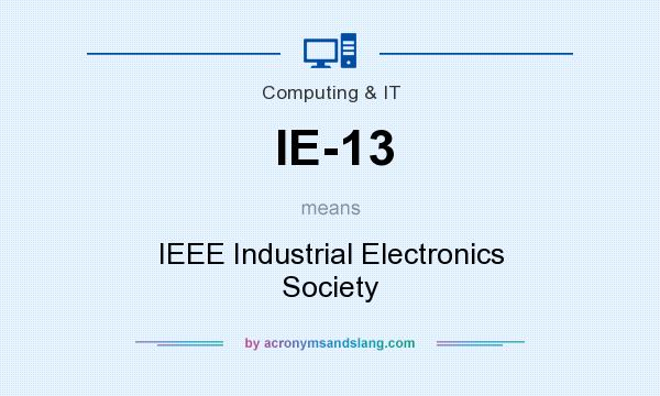 What does IE-13 mean? It stands for IEEE Industrial Electronics Society