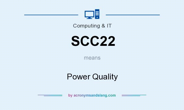 What does SCC22 mean? It stands for Power Quality