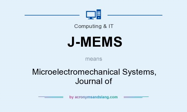 What does J-MEMS mean? It stands for Microelectromechanical Systems, Journal of