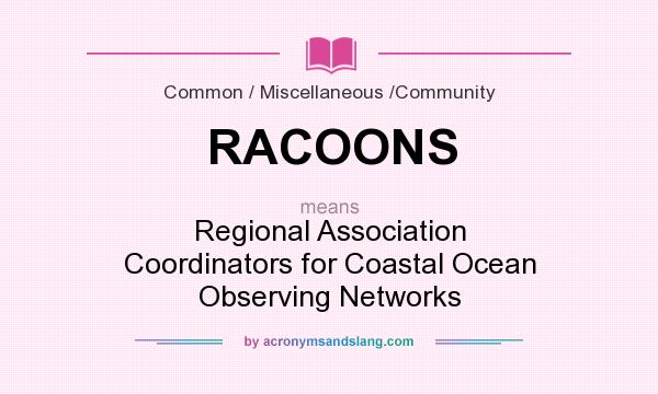 What does RACOONS mean? It stands for Regional Association Coordinators for Coastal Ocean Observing Networks