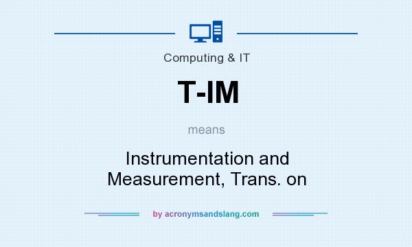 What does T-IM mean? It stands for Instrumentation and Measurement, Trans. on