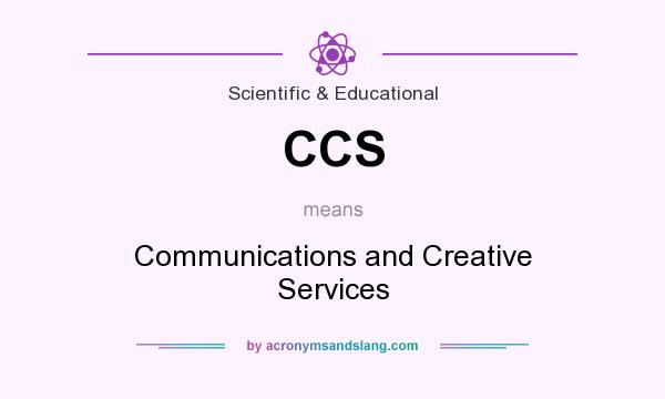 What does CCS mean? It stands for Communications and Creative Services