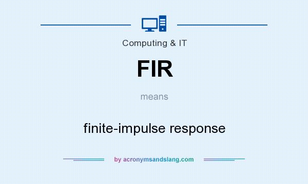 What does FIR mean? It stands for finite-impulse response