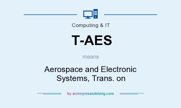What does T-AES mean? It stands for Aerospace and Electronic Systems, Trans. on