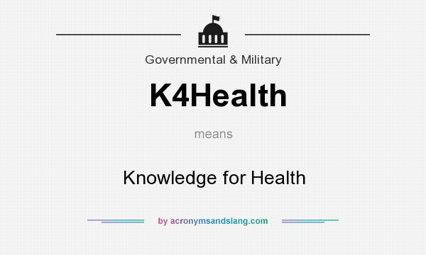 What does K4Health mean? It stands for Knowledge for Health