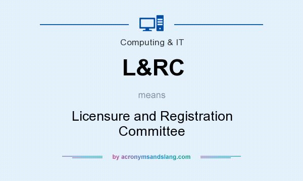 What does L&RC mean? It stands for Licensure and Registration Committee