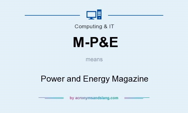 What does M-P&E mean? It stands for Power and Energy Magazine