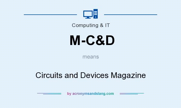 What does M-C&D mean? It stands for Circuits and Devices Magazine