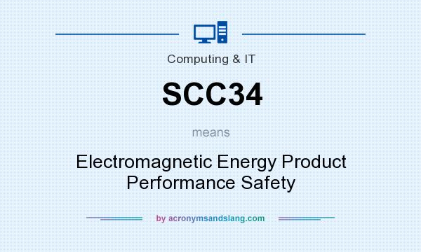 What does SCC34 mean? It stands for Electromagnetic Energy Product Performance Safety