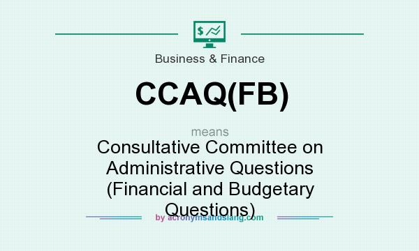 What does CCAQ(FB) mean? It stands for Consultative Committee on Administrative Questions (Financial and Budgetary Questions)