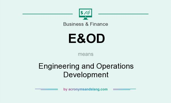 What does E&OD mean? It stands for Engineering and Operations Development