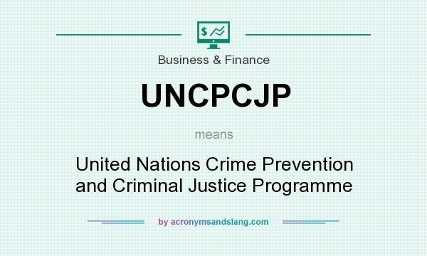 definition of uncpcjp uncpcjp stands for united nations crime prevention and criminal justice programme by acronymsandslangcom