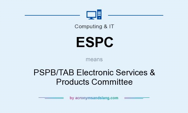 What does ESPC mean? It stands for PSPB/TAB Electronic Services & Products Committee