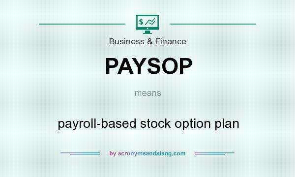 What does PAYSOP mean? It stands for payroll-based stock option plan