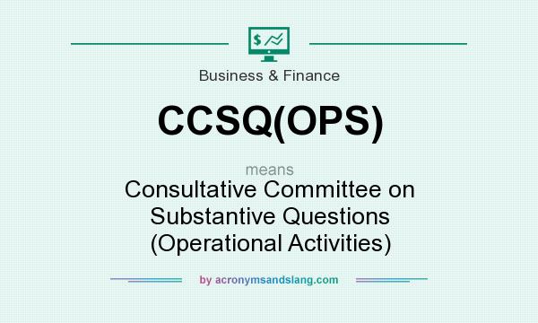 What does CCSQ(OPS) mean? It stands for Consultative Committee on Substantive Questions (Operational Activities)