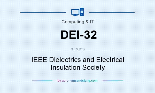 What does DEI-32 mean? It stands for IEEE Dielectrics and Electrical Insulation Society