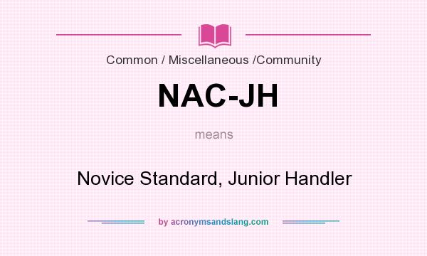 What does NAC-JH mean? It stands for Novice Standard, Junior Handler
