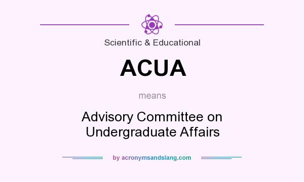 What does ACUA mean? It stands for Advisory Committee on Undergraduate Affairs