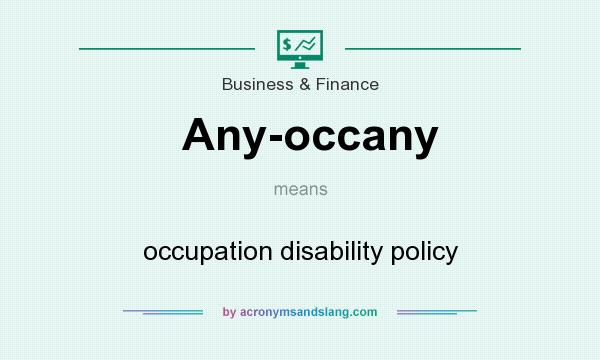 What does Any-occany mean? It stands for occupation disability policy