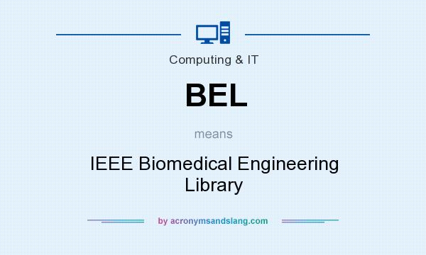 What does BEL mean? It stands for IEEE Biomedical Engineering Library