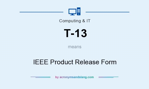 What does T-13 mean? It stands for IEEE Product Release Form