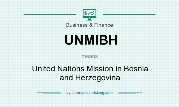 What does UNMIBH mean? It stands for United Nations Mission in Bosnia and Herzegovina