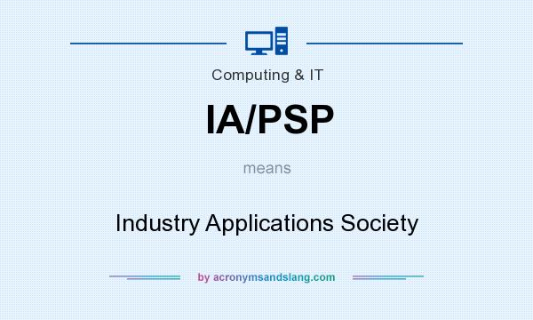 What does IA/PSP mean? It stands for Industry Applications Society