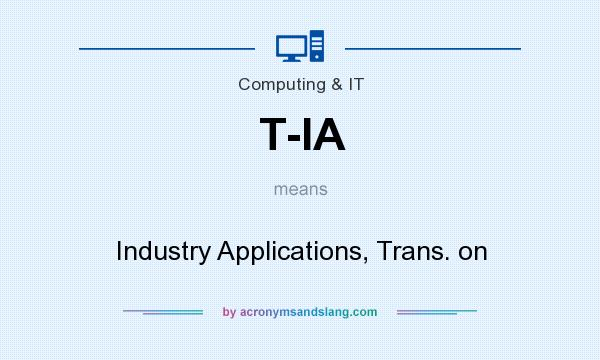 What does T-IA mean? It stands for Industry Applications, Trans. on