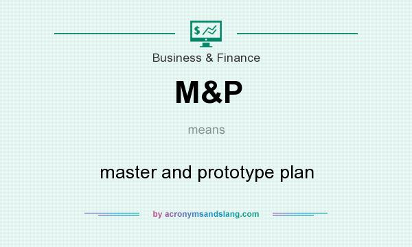 What does M&P mean? It stands for master and prototype plan