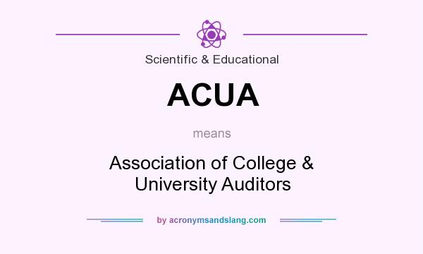 What does ACUA mean? It stands for Association of College & University Auditors