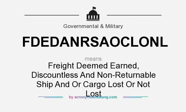 What does FDEDANRSAOCLONL mean? It stands for Freight Deemed Earned, Discountless And Non-Returnable Ship And Or Cargo Lost Or Not Lost
