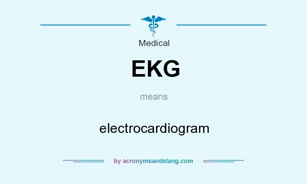 What does EKG mean? It stands for electrocardiogram