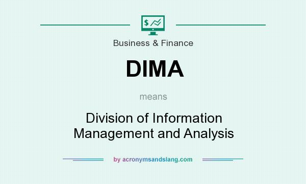 What does DIMA mean? It stands for Division of Information Management and Analysis
