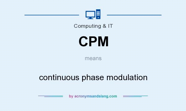 What does CPM mean? It stands for continuous phase modulation