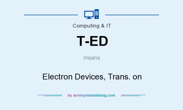 What does T-ED mean? It stands for Electron Devices, Trans. on