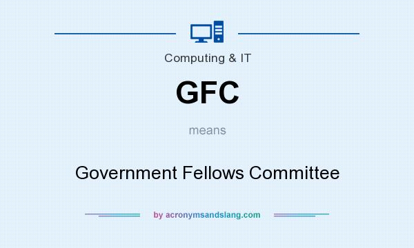 What does GFC mean? It stands for Government Fellows Committee