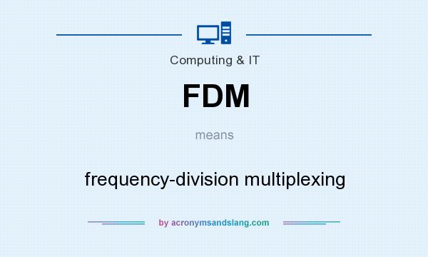 What does FDM mean? It stands for frequency-division multiplexing
