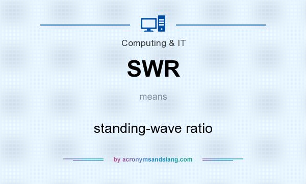 What does SWR mean? It stands for standing-wave ratio