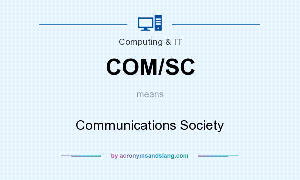 What does COM/SC mean? It stands for Communications Society