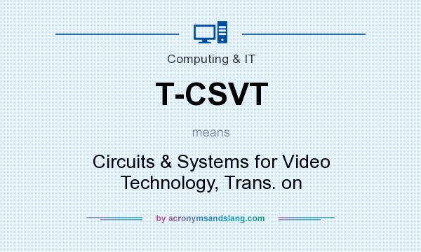 What does T-CSVT mean? It stands for Circuits & Systems for Video Technology, Trans. on