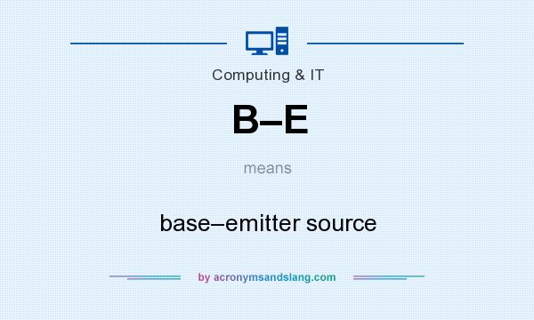 What does B–E mean? It stands for base–emitter source