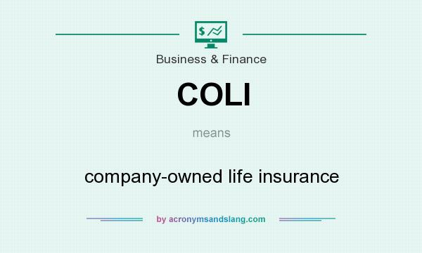 What does COLI mean? It stands for company-owned life insurance